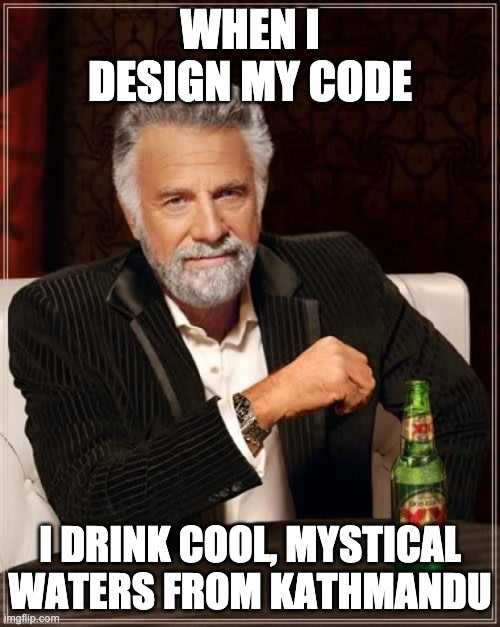When I design my code, I drink cool, mystical waters from Kathmandu